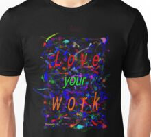 Love your work Unisex T-Shirt