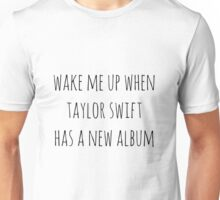 Wake Me Up When TS Has A New Album Unisex T-Shirt