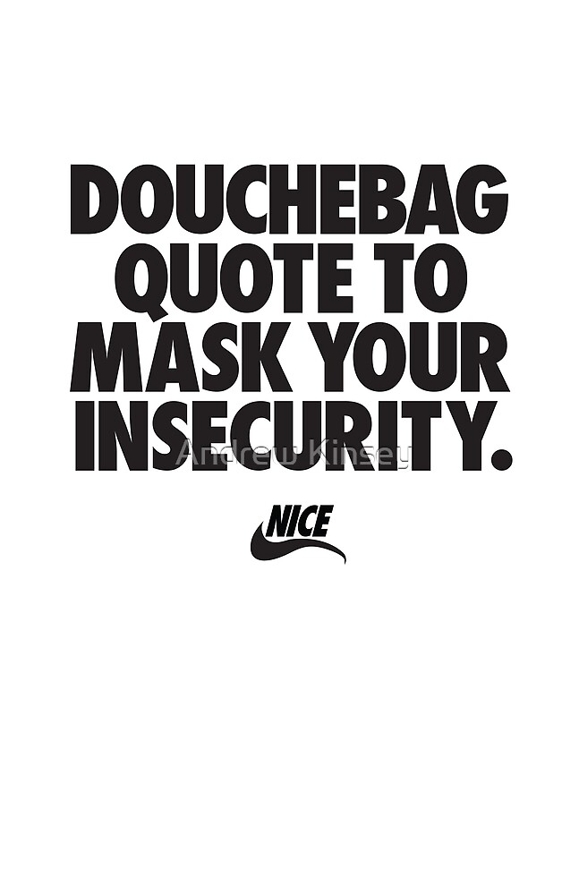 Douchebag Quote by Andrew Kinsey