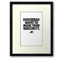 Douchebag Quote Framed Print