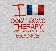 I Don't Need Therapy, I Just Need To Go To France T Shirt T-Shirt