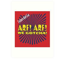Arf! Arf! We gotcha! Art Print