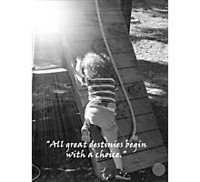 """All great destinies begin with a choice.""  by Carter L. Shepard Photographic Print"