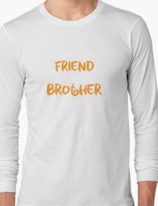You are my brother, my friend Long Sleeve T-Shirt