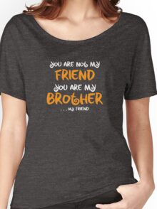 You are my brother, my friend Women's Relaxed Fit T-Shirt