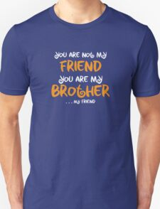 You are my brother, my friend Unisex T-Shirt