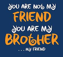 You are my brother, my friend by archanor