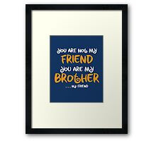 You are my brother, my friend Framed Print