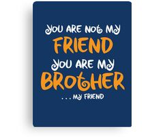 You are my brother, my friend Canvas Print