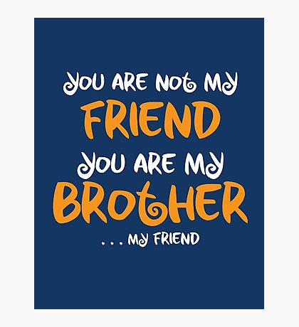 You are my brother, my friend Photographic Print