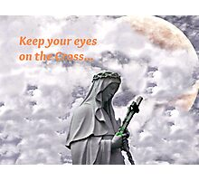 Keep Your Eyes On The Cross Photographic Print