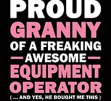I'M A PROUD GRANNY OF A FREAKING AWESOME DATA EQUIPMENT OPERATOR by fancytees