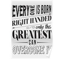 Everyone is born right handed, Only the greatest can overcome it! Poster