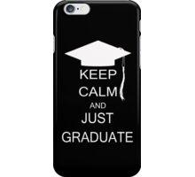 Keep calm and just graduate iPhone Case/Skin