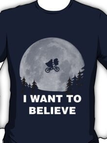 I Want To Believe In E.T. T-Shirt