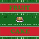 FRUIT CAKE UGLY CHRISTMAS SWEATER  by Tia Knight
