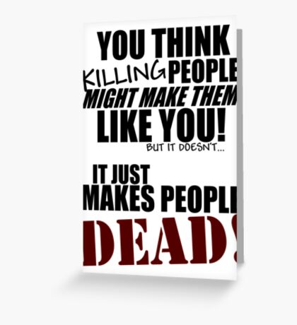 Killing people makes them dead! (black) Greeting Card