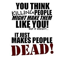 Killing people makes them dead! (black) Photographic Print