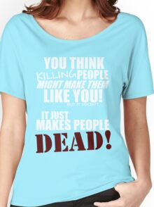 Killing people makes them dead! (white) Women's Relaxed Fit T-Shirt