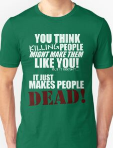 Killing people makes them dead! (white) T-Shirt