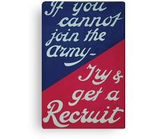 If you cannot join the army Try get a recruit Canvas Print