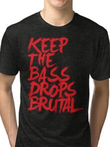KEEP THE BASS DROPS BRUTAL Tri-blend T-Shirt