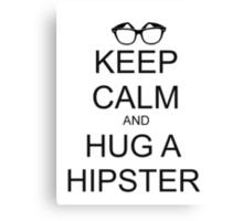 KEEP CALM AND HUG A HIPSTER Canvas Print