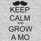 KEEP CALM AND GROW A MO by VanPerriStudios