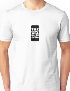 THE PHONE WILL TELL US WHAT TO DO Unisex T-Shirt
