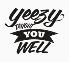 Yeezy Taught You Well! by zeldesigns