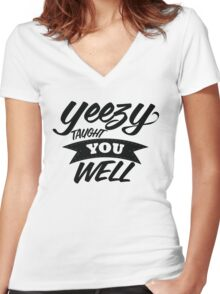 Yeezy Taught You Well! Women's Fitted V-Neck T-Shirt