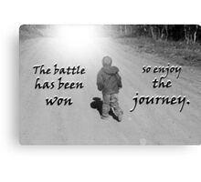 """""""The battle has been won so enjoy the journey.""""  by Carter L. Shepard Canvas Print"""