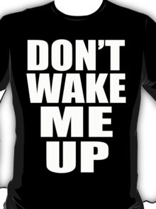 DON'T WAKE ME UP T-Shirt