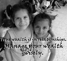 """True wealth is in relationships.""  by Carter L. Shepard by echoesofheaven"