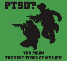 PTSD? You mean the best years of my life! by Artsworth