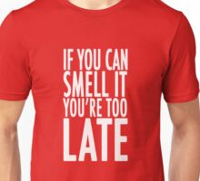 If You Can Smell It... Unisex T-Shirt