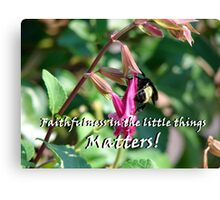 """""""Faithfulness in the little things matters!"""" Color by Carter L. Shepard Canvas Print"""
