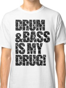DRUM & BASS IS MY DRUG Classic T-Shirt