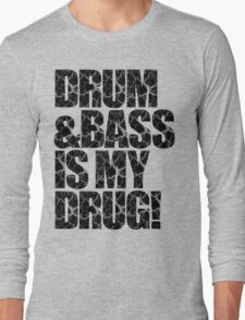 DRUM & BASS IS MY DRUG Long Sleeve T-Shirt