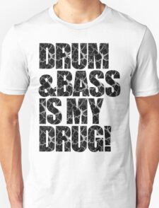 DRUM & BASS IS MY DRUG T-Shirt
