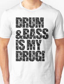 DRUM & BASS IS MY DRUG T-Shirt