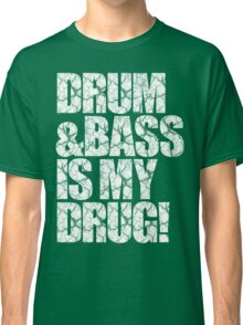DRUM & BASS IS MY DRUG (WHITE) Classic T-Shirt