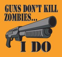 Guns don't kill zombies, I do. T-Shirt