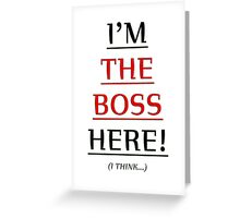 i'm the boss here! Greeting Card
