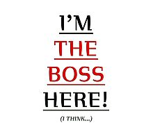 i'm the boss here! Photographic Print