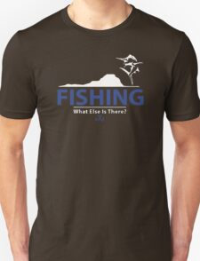 What Else Is Fishing T-Shirt