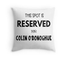 This spot is reserved for Colin O'Donoghue  Throw Pillow