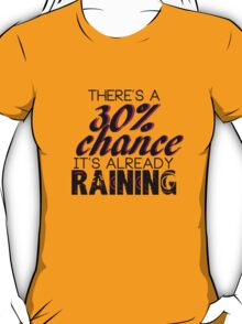 There's a 30% chance it's already raining T-Shirt