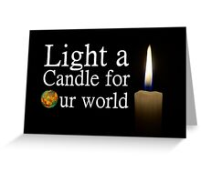 light a candle for our world Greeting Card
