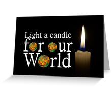 another light a candle for our world Greeting Card